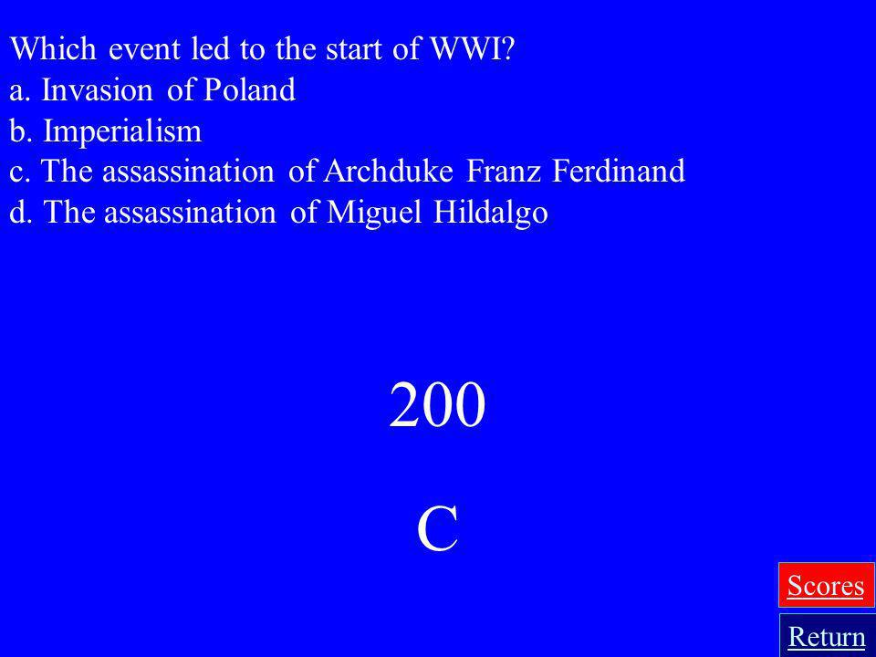 200 C Which event led to the start of WWI a. Invasion of Poland