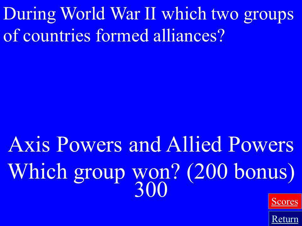 Axis Powers and Allied Powers Which group won (200 bonus) 300