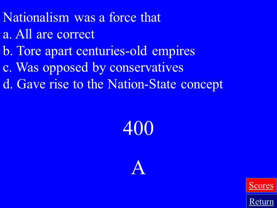 400 A Nationalism was a force that a. All are correct