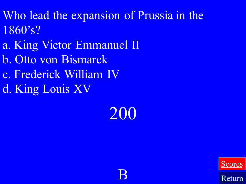 200 B Who lead the expansion of Prussia in the 1860's