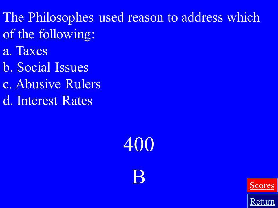 400 B The Philosophes used reason to address which of the following:
