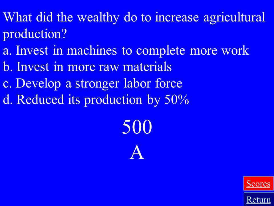 500 A What did the wealthy do to increase agricultural production