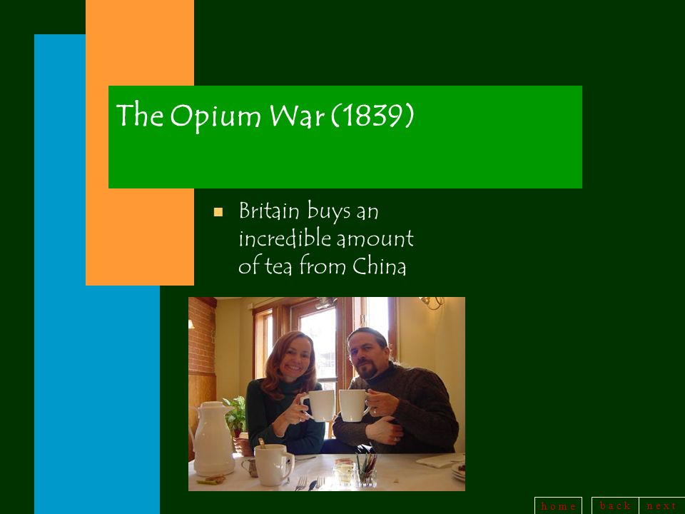 The Opium War (1839) Britain buys an incredible amount of tea from China
