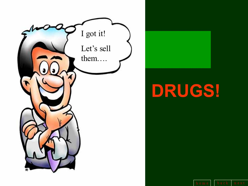 I got it! Let's sell them…. DRUGS!