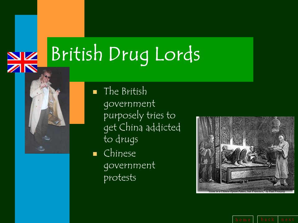 British Drug Lords The British government purposely tries to get China addicted to drugs.