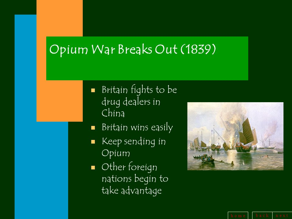 Opium War Breaks Out (1839) Britain fights to be drug dealers in China