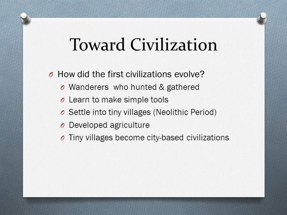 Toward Civilization How did the first civilizations evolve