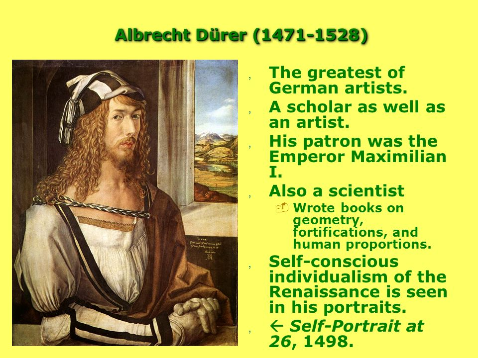The greatest of German artists. A scholar as well as an artist.