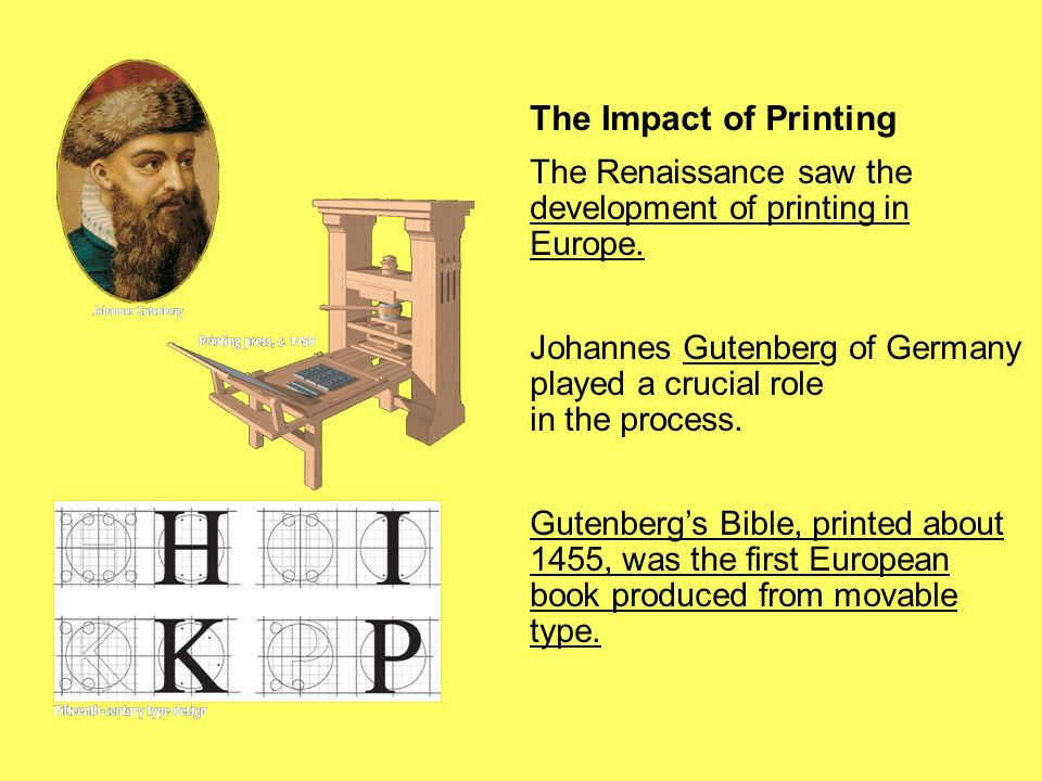 The Impact of Printing The Renaissance saw the development of printing in Europe.