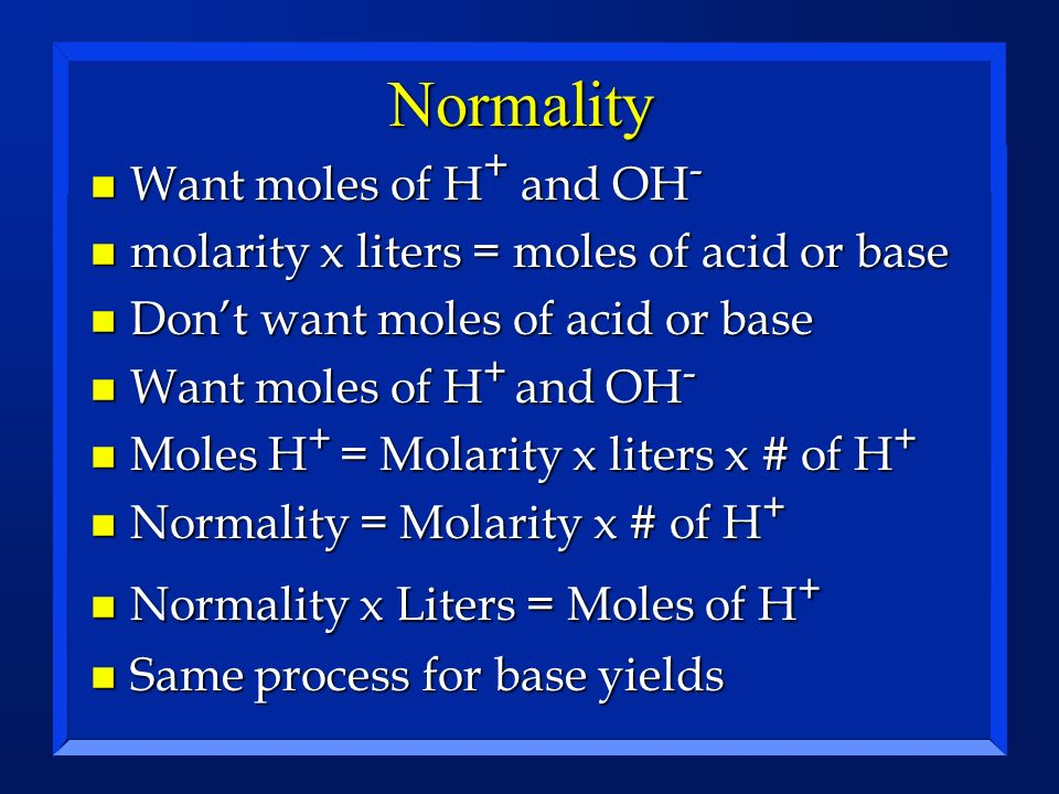 Normality Want moles of H+ and OH-