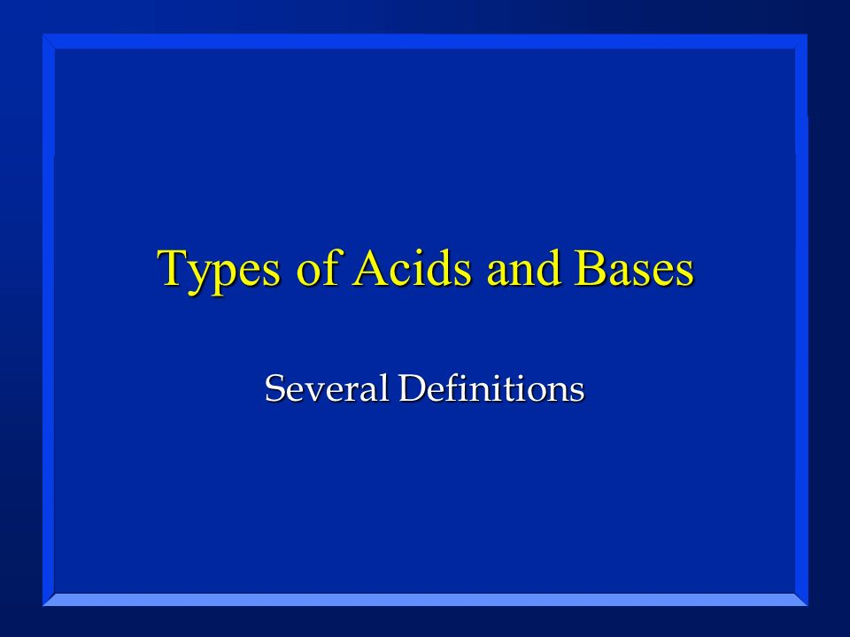 Types of Acids and Bases