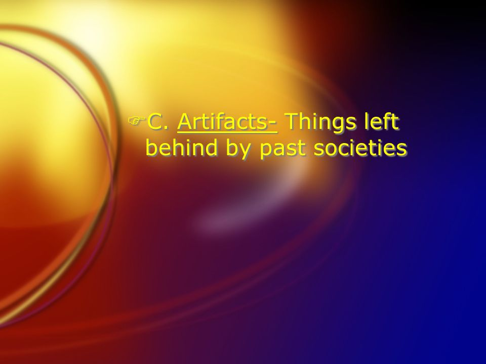 C. Artifacts- Things left behind by past societies