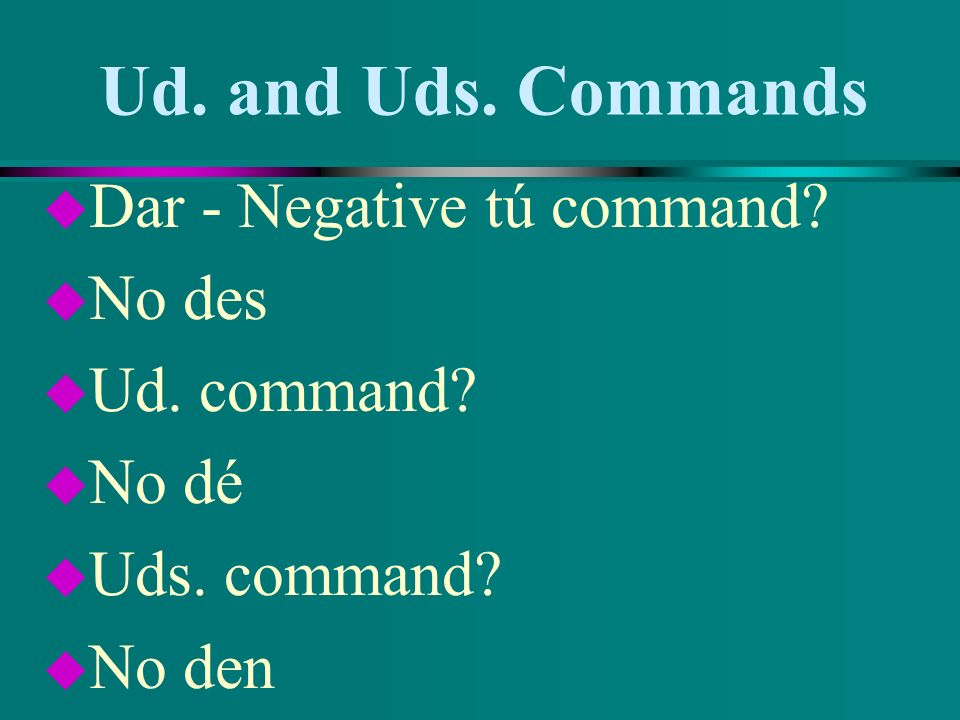 Ud. and Uds. Commands Dar - Negative tú command No des Ud. command