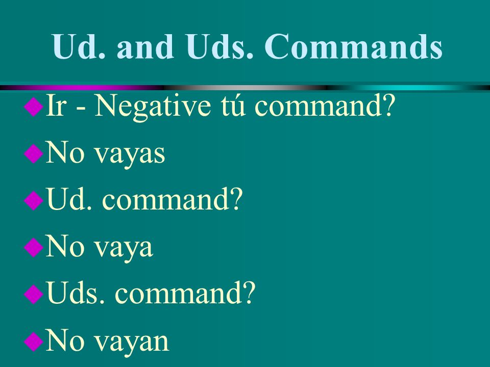 Ud. and Uds. Commands Ir - Negative tú command No vayas Ud. command