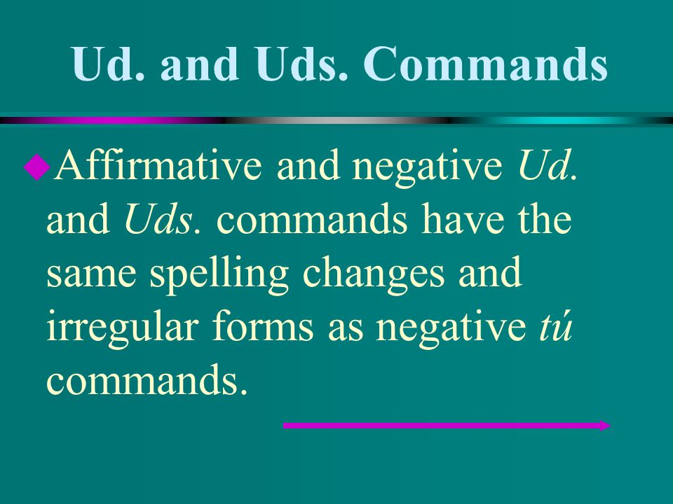 Ud.and Uds. CommandsAffirmative and negative Ud. and Uds.
