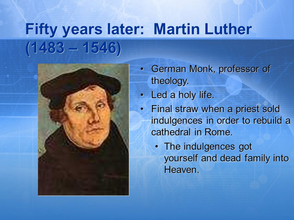 Fifty years later: Martin Luther (1483 – 1546)