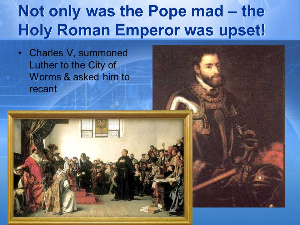 Not only was the Pope mad – the Holy Roman Emperor was upset!