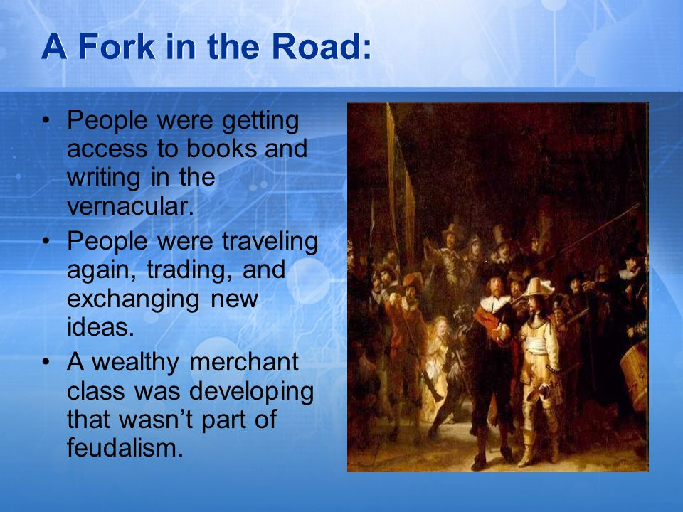 A Fork in the Road: People were getting access to books and writing in the vernacular.