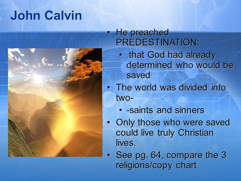 John Calvin He preached PREDESTINATION: