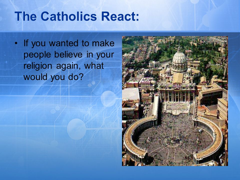 The Catholics React: If you wanted to make people believe in your religion again, what would you do