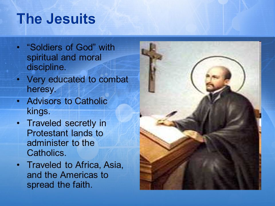 The Jesuits Soldiers of God with spiritual and moral discipline.