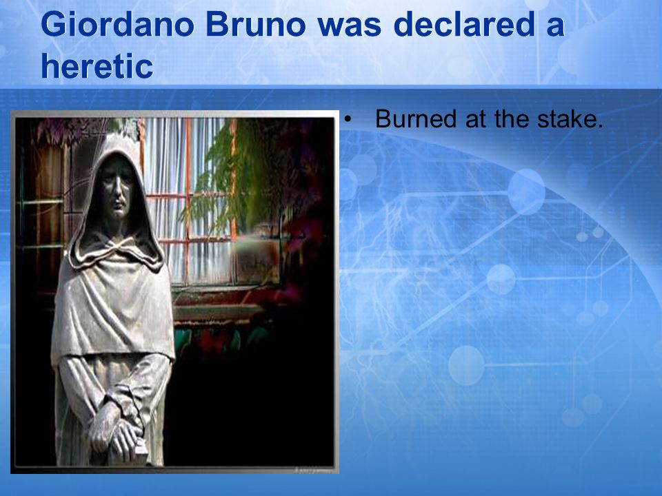 Giordano Bruno was declared a heretic