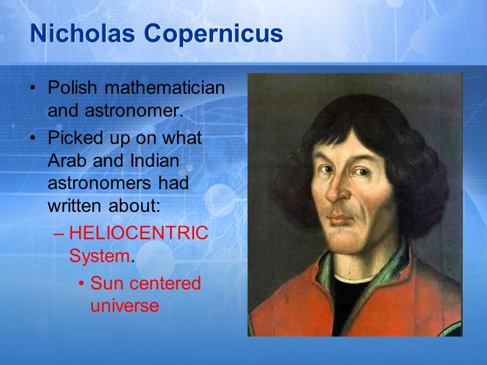 Nicholas Copernicus Polish mathematician and astronomer.