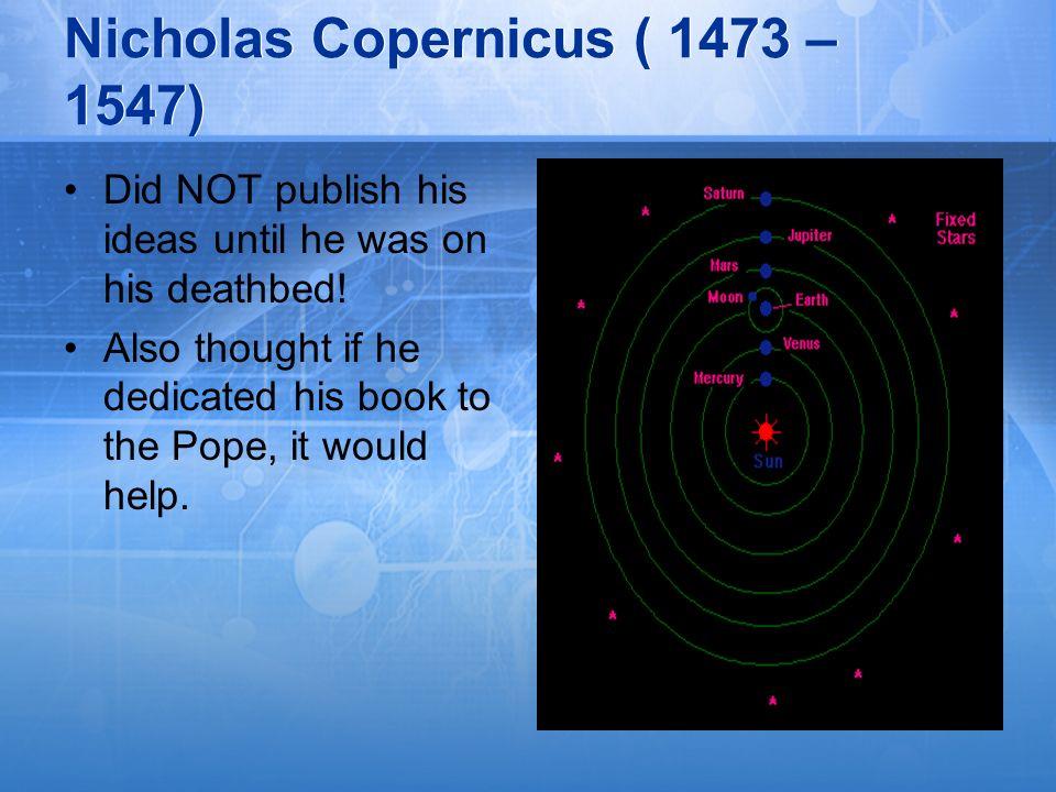 Nicholas Copernicus ( 1473 – 1547)