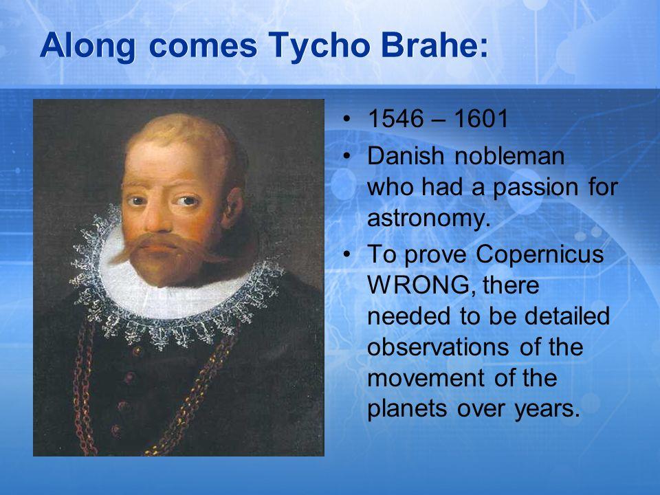 Along comes Tycho Brahe: