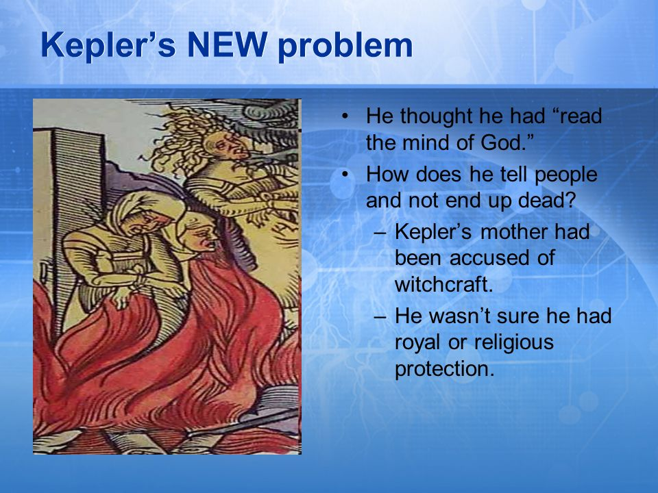Kepler's NEW problem He thought he had read the mind of God.