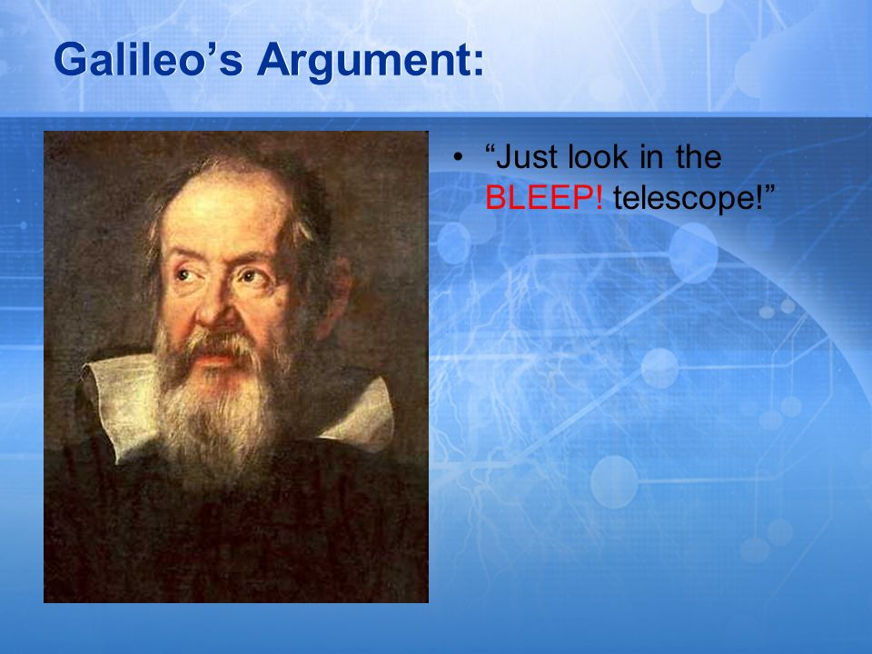 Galileo's Argument: Just look in the BLEEP! telescope!