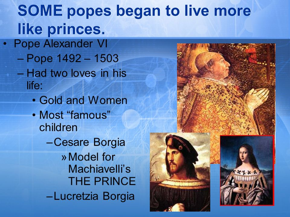 SOME popes began to live more like princes.