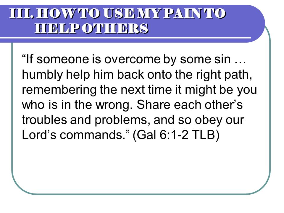 III. HOW TO USE MY PAIN TO HELP OTHERS