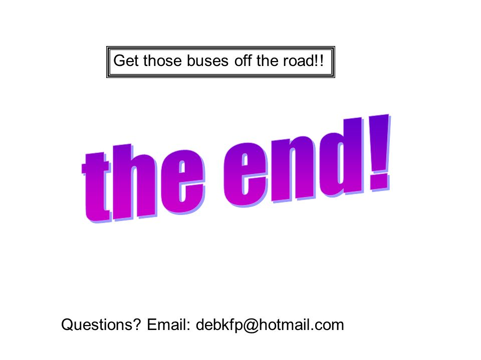 the end! Get those buses off the road!!