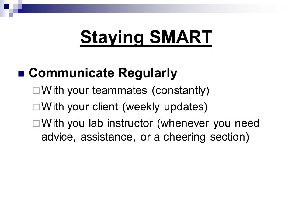 Staying SMART Communicate Regularly With your teammates (constantly)