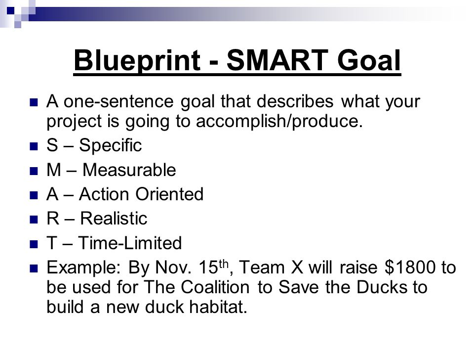 Blueprint - SMART Goal A one-sentence goal that describes what your project is going to accomplish/produce.