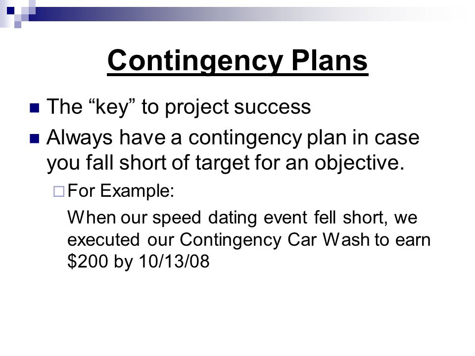 Contingency Plans The key to project success