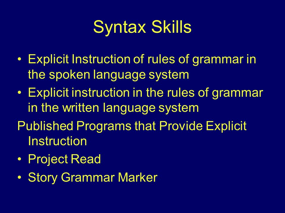 Syntax Skills Explicit Instruction of rules of grammar in the spoken language system.