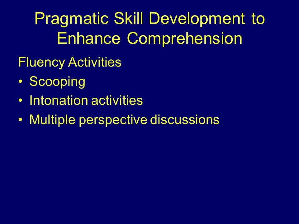 Pragmatic Skill Development to Enhance Comprehension