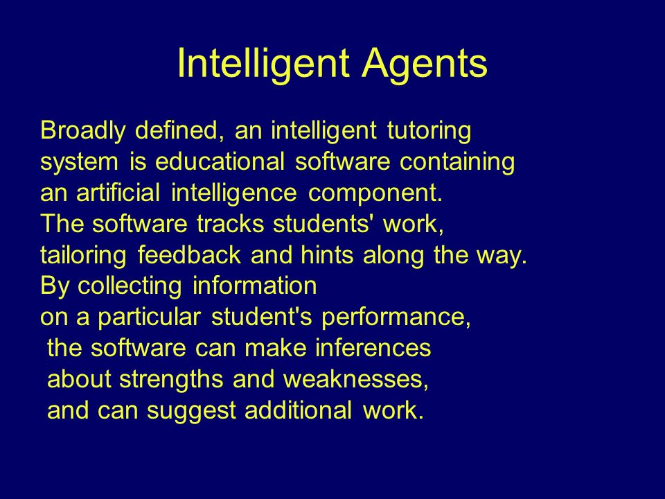 Intelligent Agents Broadly defined, an intelligent tutoring