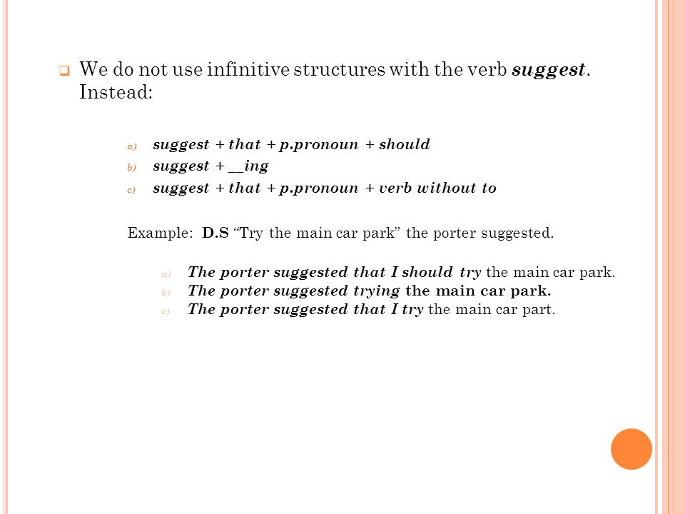 We do not use infinitive structures with the verb suggest. Instead:
