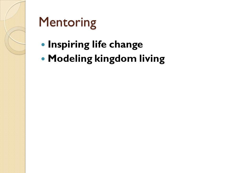 Mentoring Inspiring life change Modeling kingdom living
