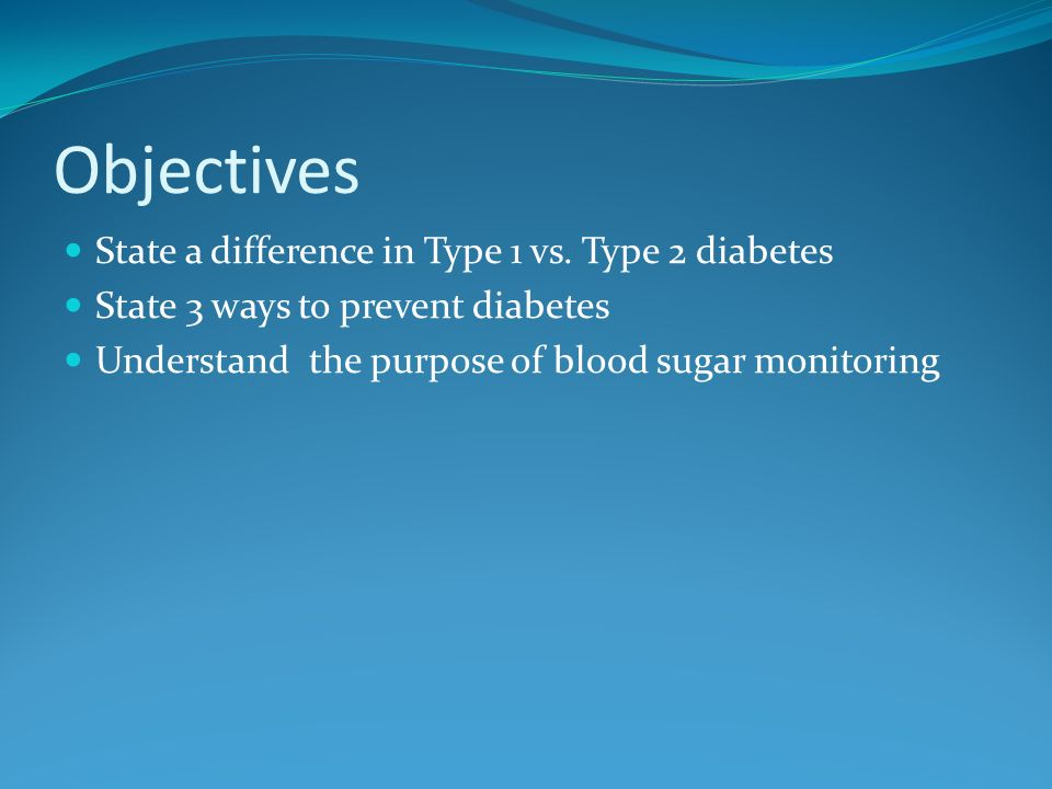 Objectives State a difference in Type 1 vs. Type 2 diabetes