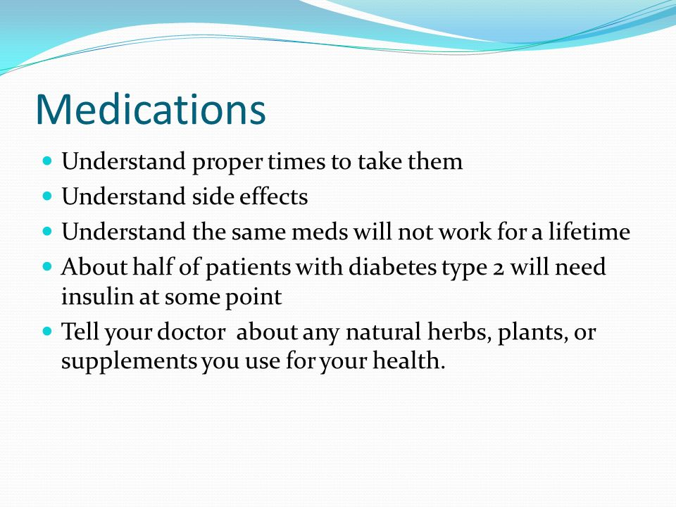 Medications Understand proper times to take them