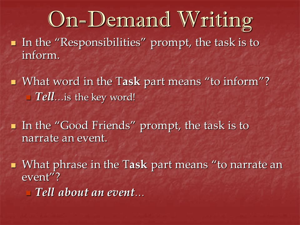On-Demand Writing In the Responsibilities prompt, the task is to inform. What word in the Task part means to inform