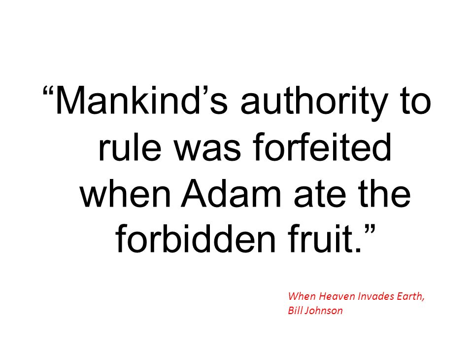 Mankind's authority to rule was forfeited when Adam ate the forbidden fruit.