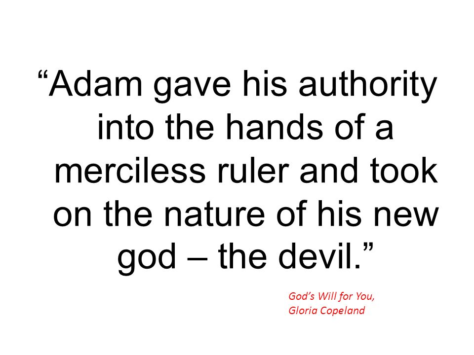 Adam gave his authority into the hands of a merciless ruler and took on the nature of his new god – the devil.