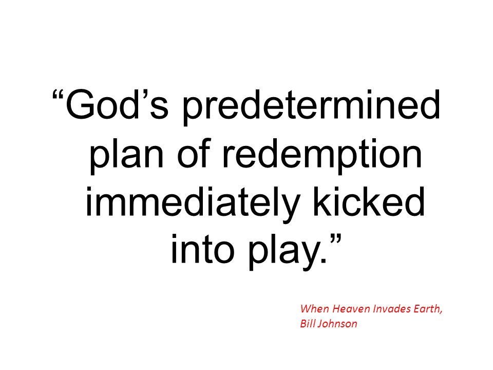 God's predetermined plan of redemption immediately kicked into play.