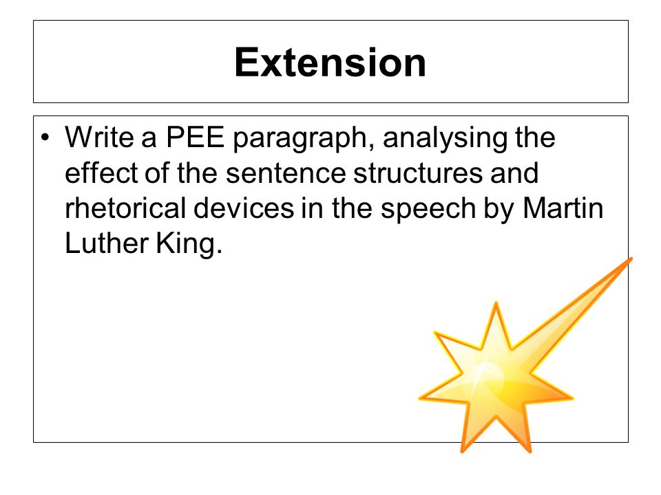 ExtensionWrite a PEE paragraph, analysing the effect of the sentence structures and rhetorical devices in the speech by Martin Luther King.