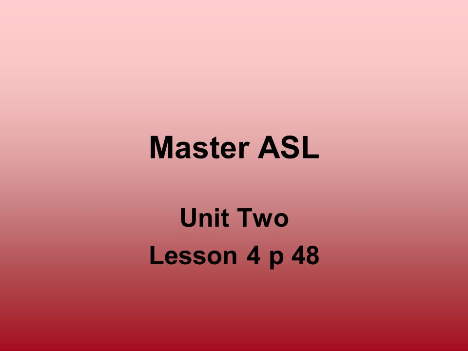 Master ASL Unit Two Lesson 4 p 48